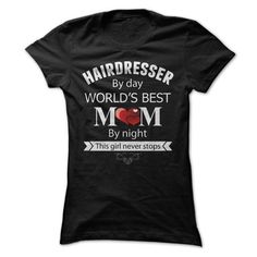 HAIRDRESSER BY DAY  WORLDS BEST MOM BY NIGHT T-SHIRTS, HOODIES, SWEATSHIRT (22.99$ ==► Shopping Now)