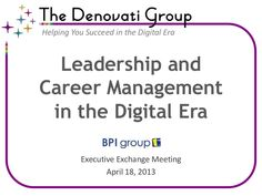 Leadership and Career Management in the Digital Era. (April 2013) The Digital Era is fraught with challenges for senior professionals, but it also provides tremendous opportunities. Two of the biggest challenges are figuring out what it means to be a leader in the Digital Era and determining the best way to manage one's career. This deck offers food for thought and high-level guidance to address both.