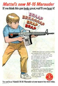 """postwarvintage:    Mattel M-16 Marauder ad, 1967.  """"Keep cocking the fantastic M-16 Marauder and you can cut loose with a solid blast almost a whole minute long! Over 50 rounds! And all with the loud, realistic sound of the actual M-16 rifle!"""""""