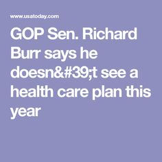 GOP Sen. Richard Burr says he doesn't see a health care plan this year