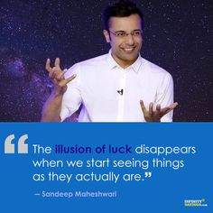 The illusion of luck disappears when we start seeing things as they actually are. — Sandeep Maheshwari