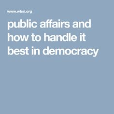 public affairs and how to handle it best in democracy