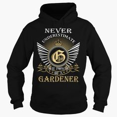 Never Underestimate The Power of a GARDENER - Last Name, Surname T-Shirt, Order HERE ==> https://www.sunfrog.com/Names/Never-Underestimate-The-Power-of-a-GARDENER--Last-Name-Surname-T-Shirt-Black-Hoodie.html?89700, Please tag & share with your friends who would love it , #christmasgifts #jeepsafari #superbowl