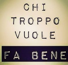 Chi troppo vuole Bitch Quotes, Goal Quotes, Quotes To Live By, Funny Quotes, Image Fun, Word 2, Inspirational Videos, Life Goals, Favorite Quotes