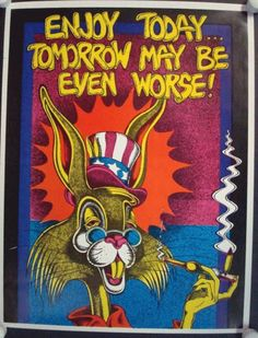 """Original headshop poster - """"Enjoy today, tomorrow may be even worse!"""" 17.5 x 23 inches on thin paper. 1972. Art by Petagno"""