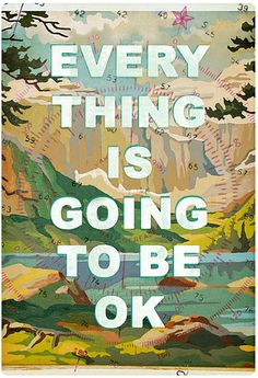 Everything is going to be ok - illustrated by jen renninger