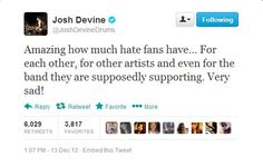 PREACH @Josh Devine @Josh Devine I agree with you completely. So much hatred goes around. It honestly isn't right at all. People's feelings get hurt and it just isn't a good situation x