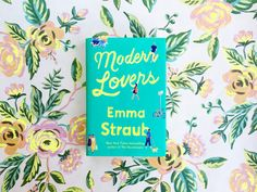 "Books We Love: Emma Straub's ""Modern Lovers"" More power to you if you"