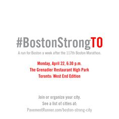 #BostonStrongTO - Toronto, Ontario - a run for Boston one week after the 117th Boston Marathon. Something we love has been changed forever.    See a complete list of runs happening in cities around the world.