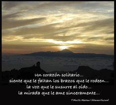 Un corazón solitario... siente que le faltan los brazos que le rodeen... la voz que le susurre al oído... la mirada que le ame sinceramente... (Tomás Morilla Massieu - www.artemorilla.com)