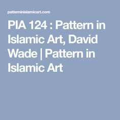 PIA 124 : Pattern in Islamic Art, David Wade | Pattern in Islamic Art