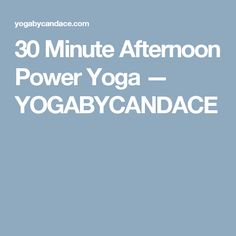 30 Minute Afternoon Power Yoga — YOGABYCANDACE