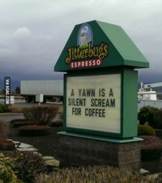 """""""A yawn is a silent scream for coffee."""""""
