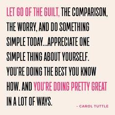 Let go of the guilt,...