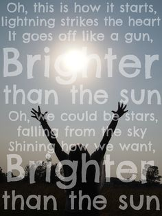 Day 7: Brighter Than the Sun by Colbie Caillat. It reminds me of this past summer because the summer was so fun!