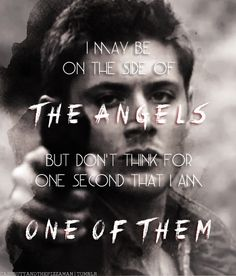 """""""I may be on the side of the angels, but don't think for one second that I am one of them."""" 