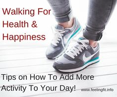 Health Benefits of Walking and tips to add more activity to your day via www.feelingfit.info