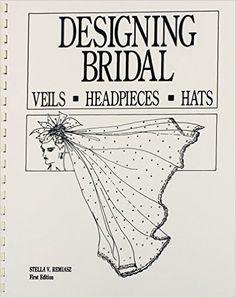 Designing Bridal Veils, Headpieces, and Hats: Stella V. Remiasz, Victoria Remiasz Mile: 9780961741419: Amazon.com: Books