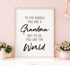 To The World You Are A Grandma Printable Art, Grandma Gift, Mothers Day Print, Grandmother Quote Pri Sister Love Quotes, Grandmother Quotes, Grandmother Gifts, Mom Quotes, Daughter Quotes, Grandmothers, Father Daughter, Mom Sayings, Story Quotes