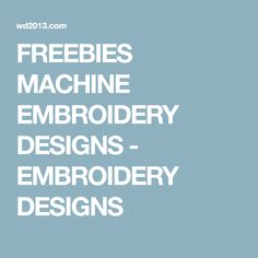 FREEBIES MACHINE EMBROIDERY DESIGNS - EMBROIDERY DESIGNS