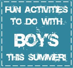 Here are some fun (and cheap) things to do with the boys this summer!