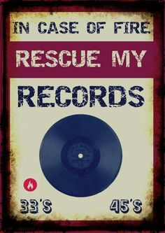 In case of fire rescue my records