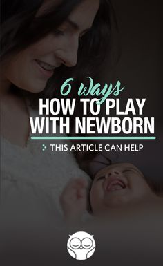 Try these ways to play and bond with your newborn!