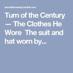 Turn of the Century — The Clothes He Wore  The suit and hat worn by...