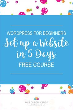 WordPress for Beginners: Set-up a WordPress Website Like the Pros in 5 Days. Learn about hosting, domain, installing WordPress and theme!