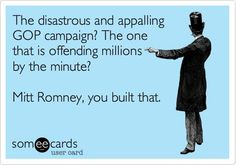 With all due disrespect, Romney,  you built that . . . & you can take it to your Cayman bank . . .