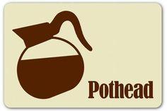 Pothead, coffee style.