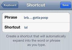 Create some more interesting text shortcuts. | 10 Ways To Prank Your Friend's Phone
