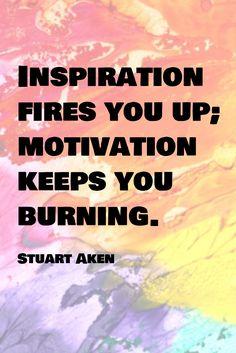 Stuart Aken / Inspiration fires you up; motivation keeps you burning.