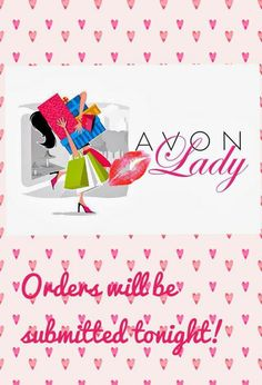 I will be turning my Avon order in by 6:00 p.m. central.