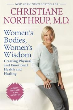 Women's Bodies, Women's Wisdom (Revised Edition): Creating Physical and Emotional Health and Healing by Christiane Northrup M.D. http://smile.amazon.com/dp/0553386735/ref=cm_sw_r_pi_dp_dA2eub1C3X72N