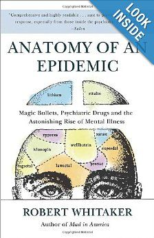 Anatomy of an Epidemic: Magic Bullets, Psychiatric Drugs, and the Astonishing Rise of Mental Illness in America: Robert Whitaker: 9780307452429: Amazon.com: Books