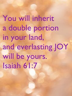 And so you will inherit a double portion in your land, and everlasting joy will b Scripture Verses, Bible Verses Quotes, Bible Scriptures, Faith Quotes, Isaiah Bible, Isaiah 61, I Love You God, Love The Lord, God Prayer