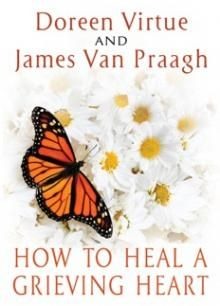 How to Heal A Grieving Heart by Doreen Virtue and James Van Praagh $16.95 http://www.vanpraagh.com/store/book/how-heal-grieving-heart-book-james-van-praagh-and-doreen-virtue