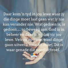 Daar kom 'n tyd in jou lewe waar jy die dinge moet laat gaan wat jy nie kan… Uplifting Christian Quotes, Afrikaanse Quotes, Religion Quotes, Special Words, Bible Verses Quotes, Bible Scriptures, Quotes About God, Good Morning Quotes, True Quotes