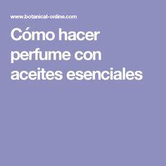 Cómo hacer perfume con aceites esenciales