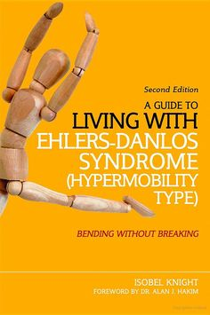 A Guide to Living with Ehlers-Danlos Syndrome (Hypermobility Type): Bending ... - Isobel Knight - Google Books