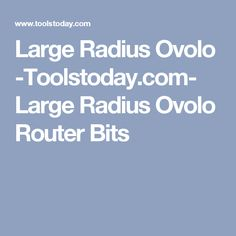 Large Radius Ovolo -Toolstoday.com- Large Radius Ovolo Router Bits