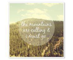 Love this John Muir quote. And feeling so blessed to live near the mountains on this gorgeous sunny day. :: The Mountains Are Calling