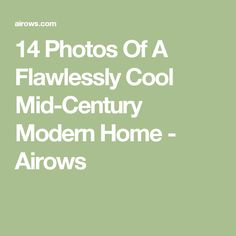 14 Photos Of A Flawlessly Cool Mid-Century Modern Home - Airows