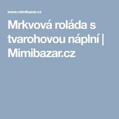 Mrkvová roláda s tvarohovou náplní | Mimibazar.cz