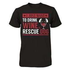 Selling out fast!! I Just Want To Dr... Grab yours now! http://greatfamilystore.com/products/i-just-want-to-drink-wine-and-rescue-dog-t-shirt-men?utm_campaign=social_autopilot&utm_source=pin&utm_medium=pin