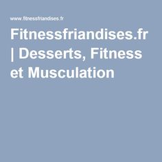 Fitnessfriandises.fr | Desserts, Fitness et Musculation