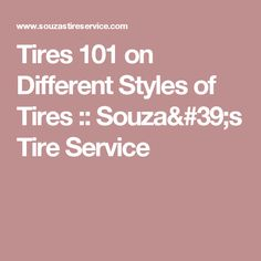 Tires 101 on Different Styles of Tires :: Souza's Tire Service