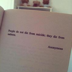 people do not die from suicide; they die from sadness