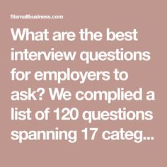 What are the best interview questions for employers to ask? We complied a list of 120 questions spanning 17 categories to arm you with interview resources.